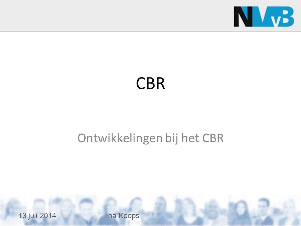 Ontwikkelingen bij het CBR CBR 13 juli 2014Ina Koops