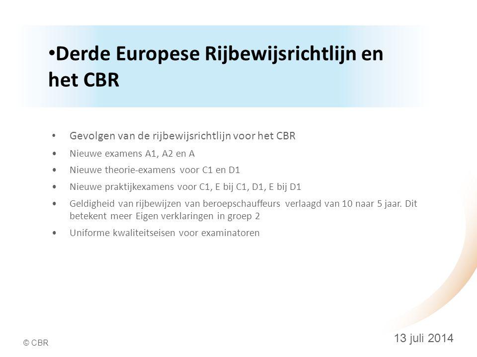 © CBR 13 juli 2014 Derde Europese Rijbewijsrichtlijn en het CBR Gevolgen van de rijbewijsrichtlijn voor het CBR Nieuwe examens A1, A2 en A Nieuwe theorie-examens voor C1 en D1 Nieuwe praktijkexamens voor C1, E bij C1, D1, E bij D1 Geldigheid van rijbewijzen van beroepschauffeurs verlaagd van 10 naar 5 jaar.