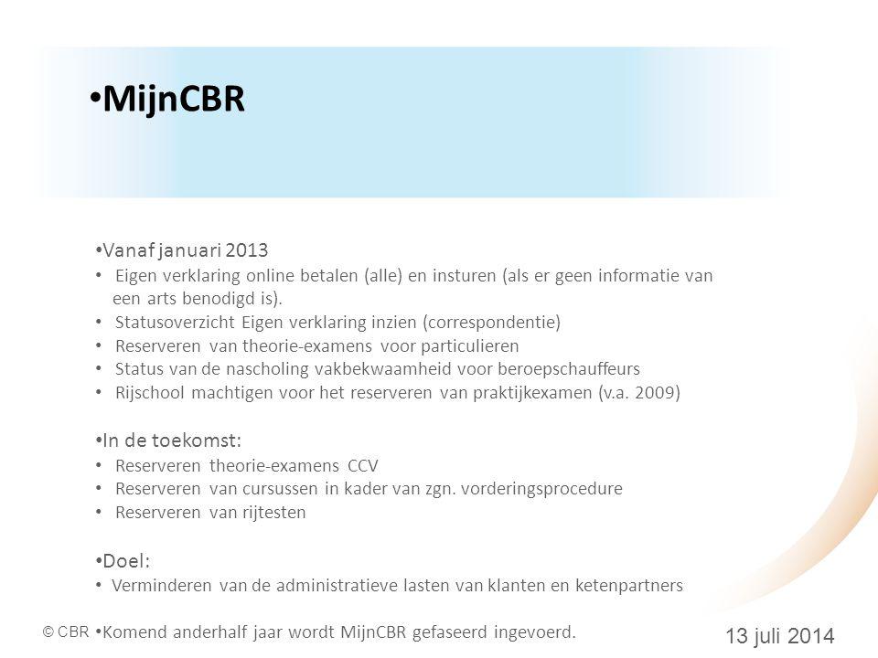 © CBR 13 juli 2014 MijnCBR Vanaf januari 2013 Eigen verklaring online betalen (alle) en insturen (als er geen informatie van een arts benodigd is).