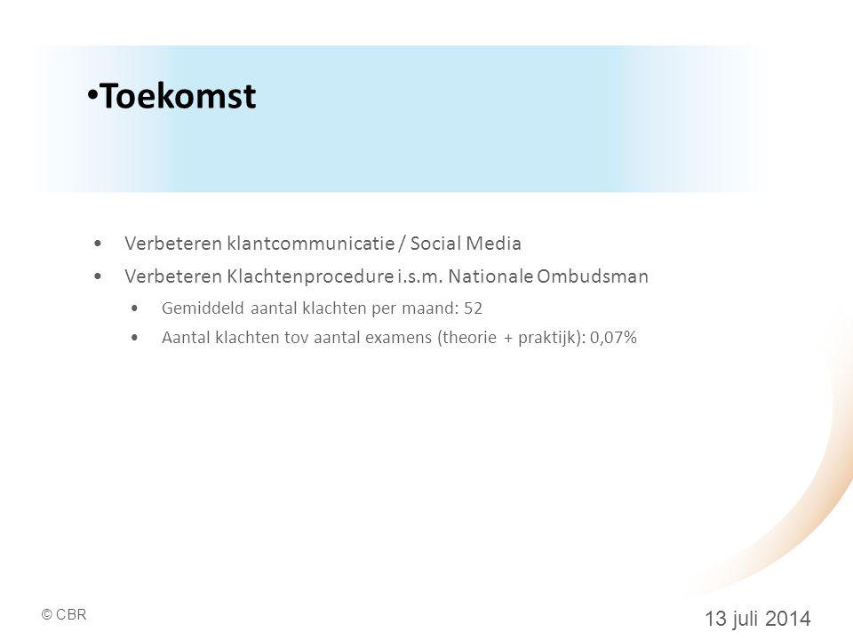 © CBR 13 juli 2014 Toekomst Verbeteren klantcommunicatie / Social Media Verbeteren Klachtenprocedure i.s.m.