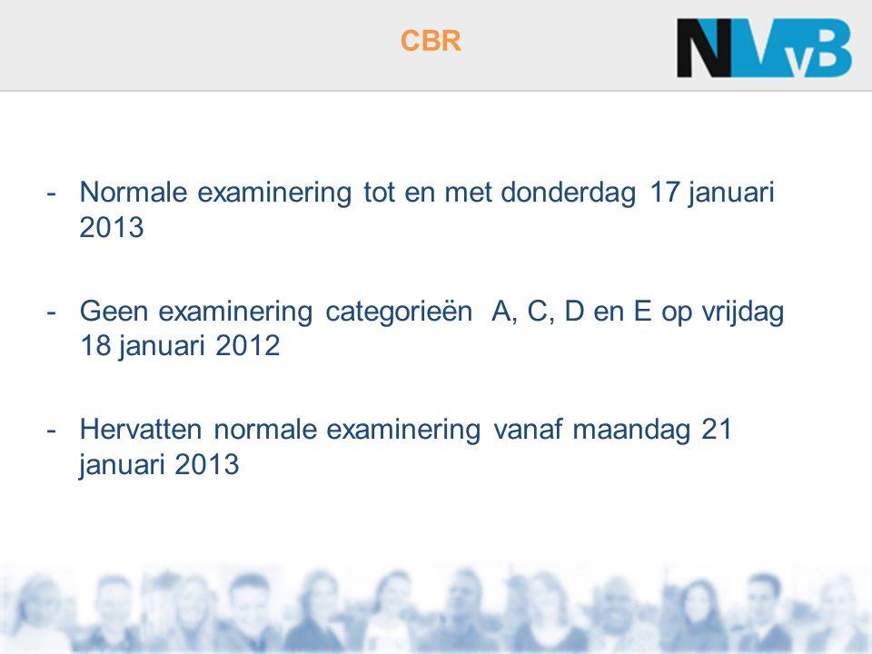 CBR -Normale examinering tot en met donderdag 17 januari 2013 -Geen examinering categorieën A, C, D en E op vrijdag 18 januari 2012 -Hervatten normale examinering vanaf maandag 21 januari 2013