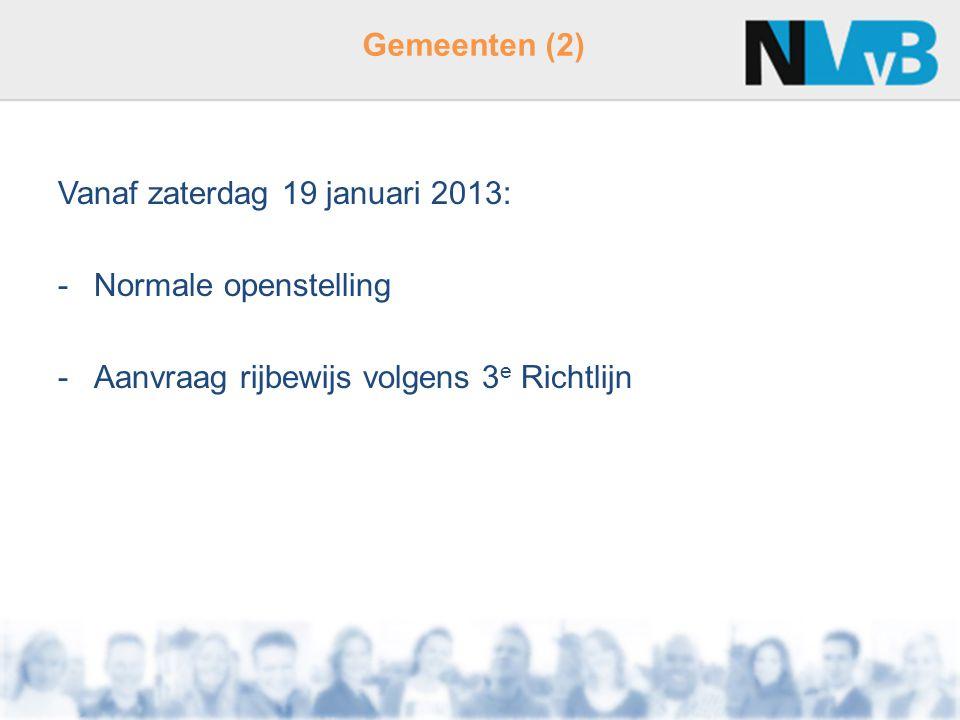 Gemeenten (2) Vanaf zaterdag 19 januari 2013: -Normale openstelling -Aanvraag rijbewijs volgens 3 e Richtlijn