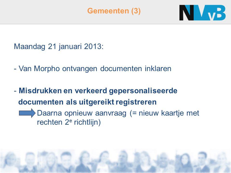 Gemeenten (3) Maandag 21 januari 2013: - Van Morpho ontvangen documenten inklaren - Misdrukken en verkeerd gepersonaliseerde documenten als uitgereikt registreren Daarna opnieuw aanvraag (= nieuw kaartje met rechten 2 e richtlijn)