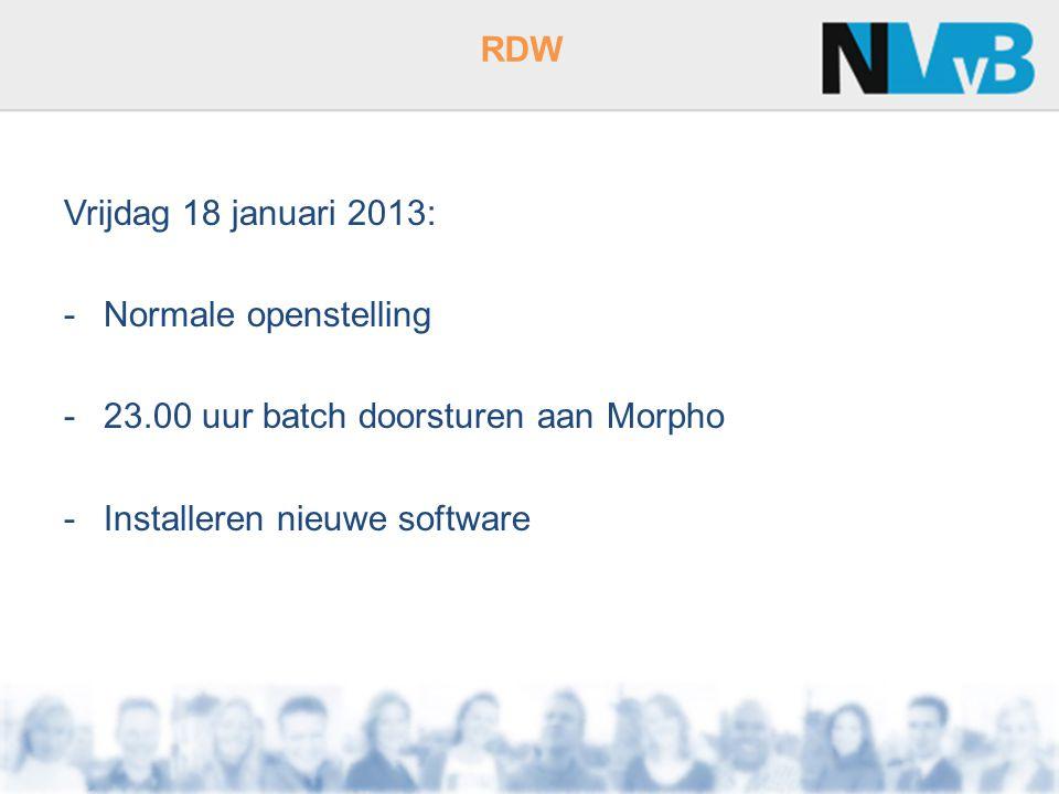 RDW Vrijdag 18 januari 2013: -Normale openstelling -23.00 uur batch doorsturen aan Morpho -Installeren nieuwe software