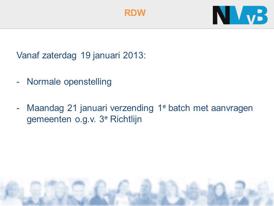 RDW Vanaf zaterdag 19 januari 2013: -Normale openstelling -Maandag 21 januari verzending 1 e batch met aanvragen gemeenten o.g.v.