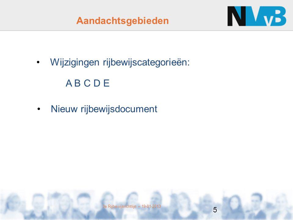 3e Rijbewijsrichtlijn – 19-01-2013 Wijzigingen rijbewijscategorieën: A B C D E Aandachtsgebieden Nieuw rijbewijsdocument 5