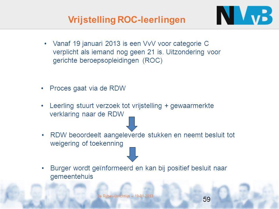 3e Rijbewijsrichtlijn – 19-01-2013 Vrijstelling ROC-leerlingen Vanaf 19 januari 2013 is een VvV voor categorie C verplicht als iemand nog geen 21 is.