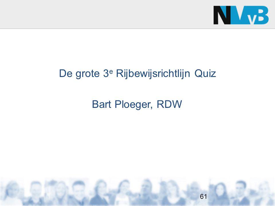 De grote 3 e Rijbewijsrichtlijn Quiz Bart Ploeger, RDW 61