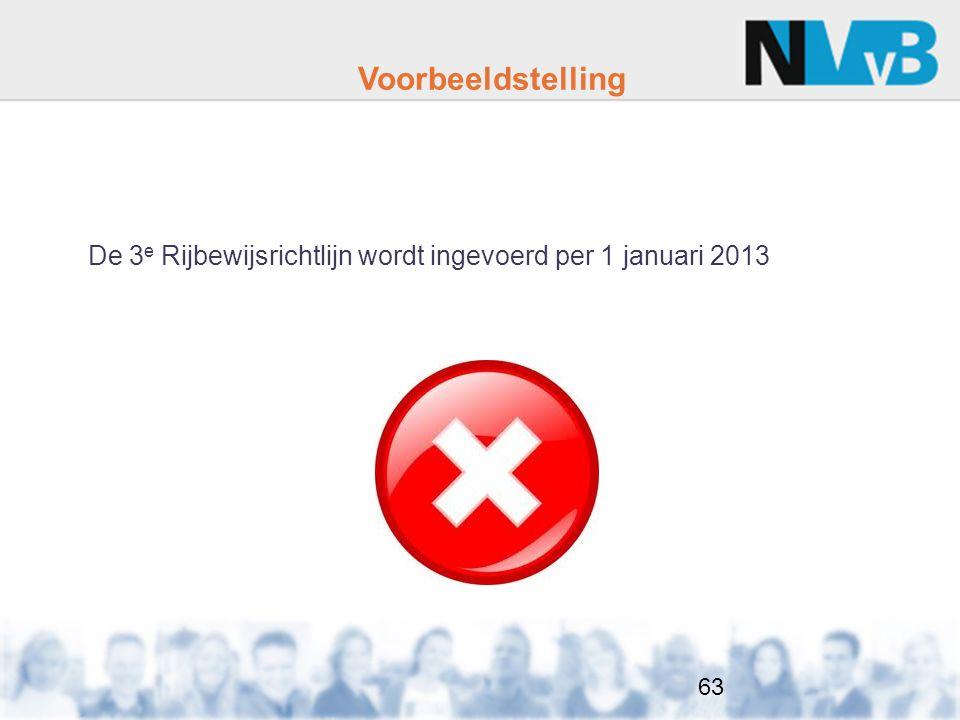 Voorbeeldstelling De 3 e Rijbewijsrichtlijn wordt ingevoerd per 1 januari 2013 63