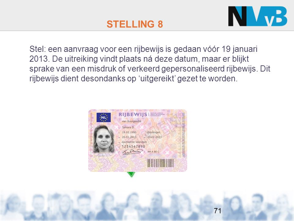 STELLING 8 Stel: een aanvraag voor een rijbewijs is gedaan vóór 19 januari 2013.