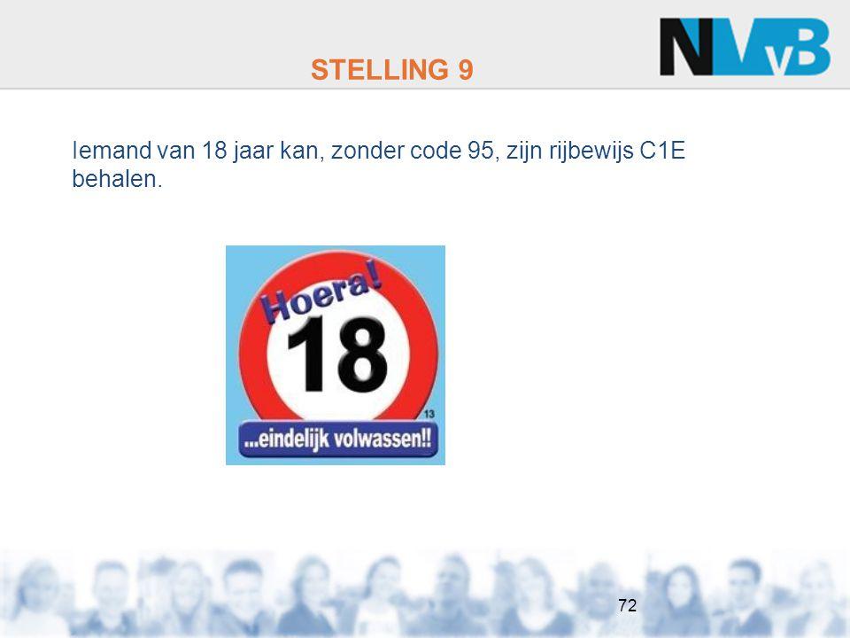 STELLING 9 72 Iemand van 18 jaar kan, zonder code 95, zijn rijbewijs C1E behalen.