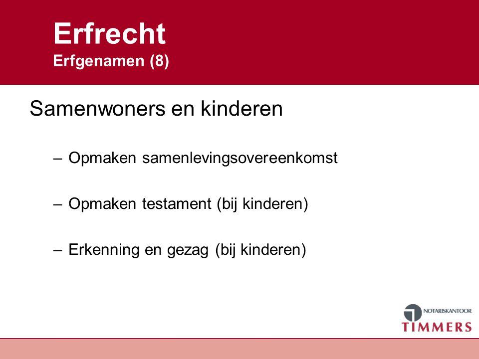 Erfrecht Erfgenamen (8) Samenwoners en kinderen –Opmaken samenlevingsovereenkomst –Opmaken testament (bij kinderen) –Erkenning en gezag (bij kinderen)