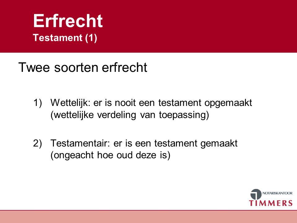 Erfrecht Testament (1) Twee soorten erfrecht 1)Wettelijk: er is nooit een testament opgemaakt (wettelijke verdeling van toepassing) 2)Testamentair: er
