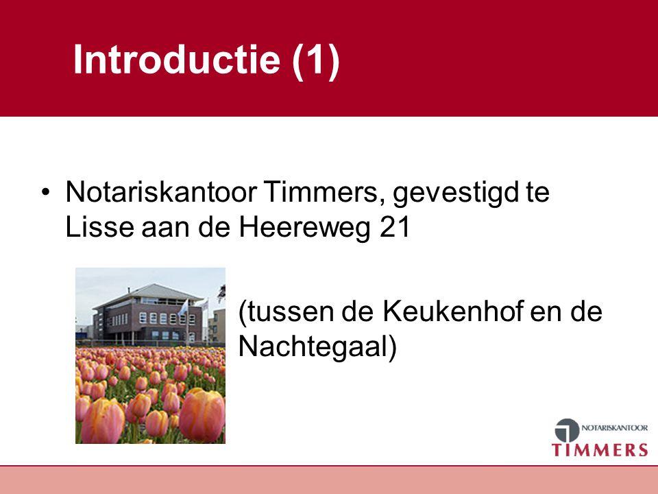 Introductie (1) Notariskantoor Timmers, gevestigd te Lisse aan de Heereweg 21 (tussen de Keukenhof en de Nachtegaal)