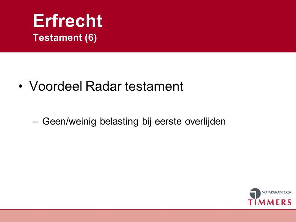 Erfrecht Testament (6) Voordeel Radar testament –Geen/weinig belasting bij eerste overlijden