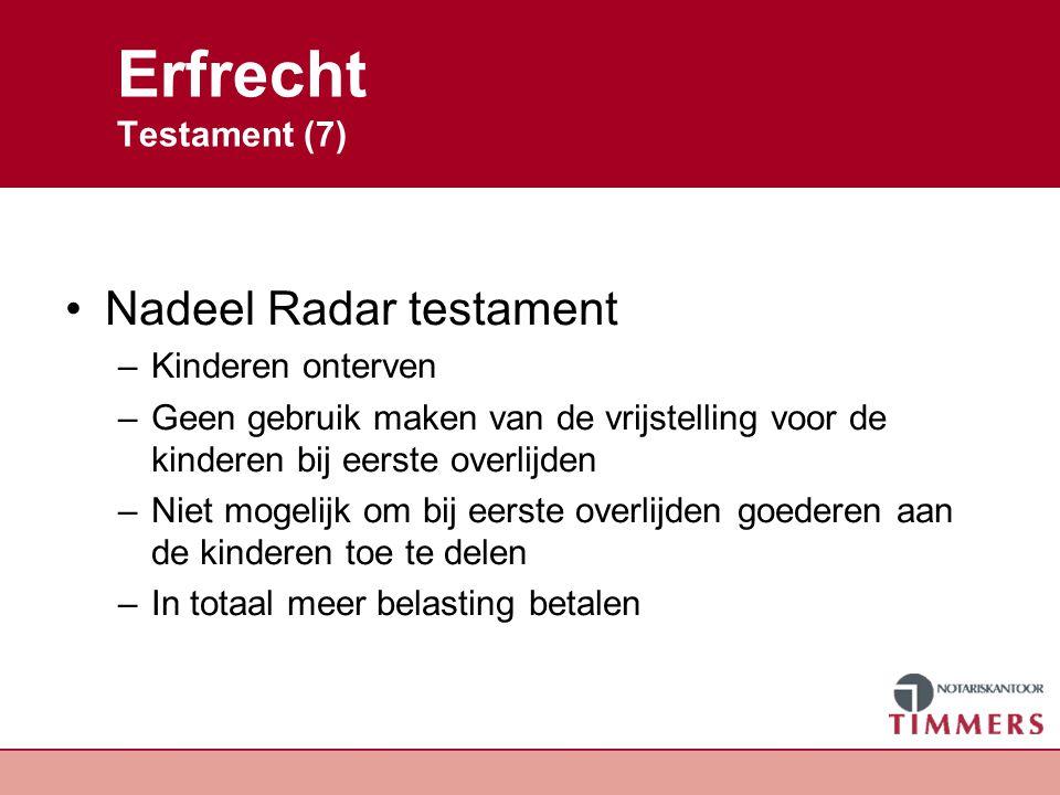 Erfrecht Testament (7) Nadeel Radar testament –Kinderen onterven –Geen gebruik maken van de vrijstelling voor de kinderen bij eerste overlijden –Niet
