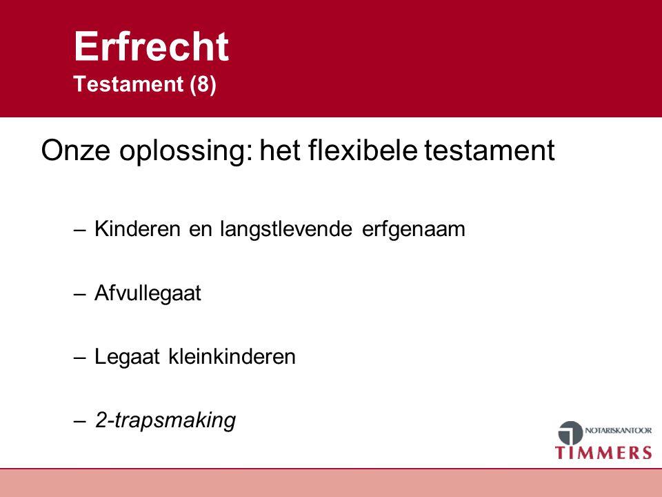 Erfrecht Testament (8) Onze oplossing: het flexibele testament –Kinderen en langstlevende erfgenaam –Afvullegaat –Legaat kleinkinderen –2-trapsmaking