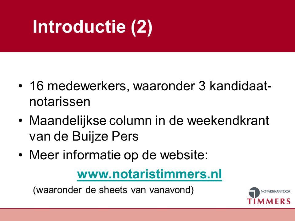 Introductie (2) 16 medewerkers, waaronder 3 kandidaat- notarissen Maandelijkse column in de weekendkrant van de Buijze Pers Meer informatie op de webs