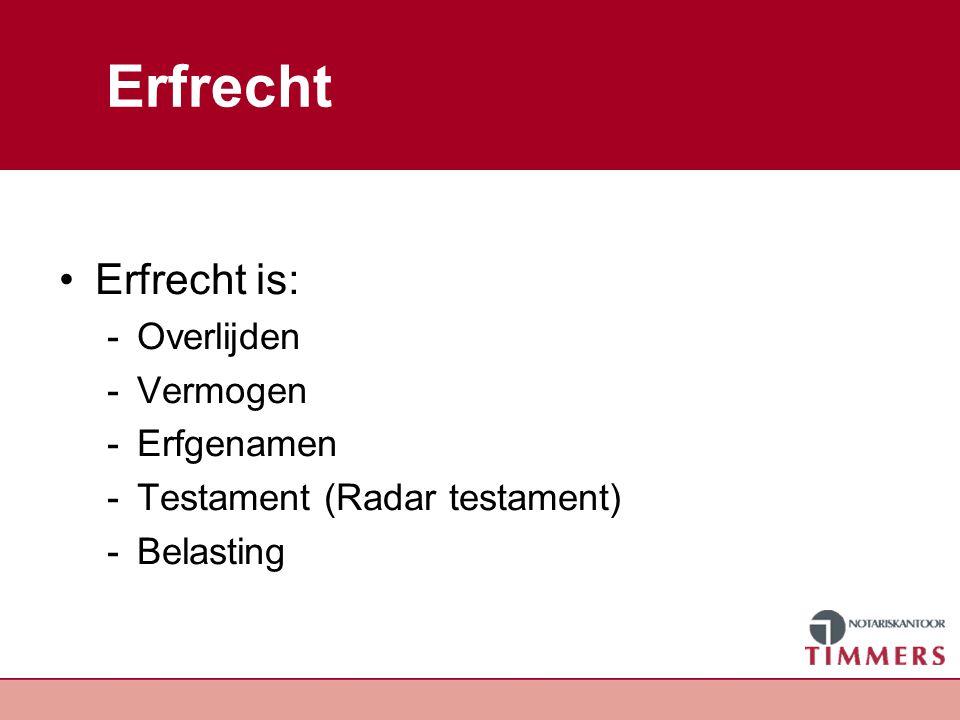 Erfrecht Erfrecht is: -Overlijden -Vermogen -Erfgenamen -Testament (Radar testament) -Belasting