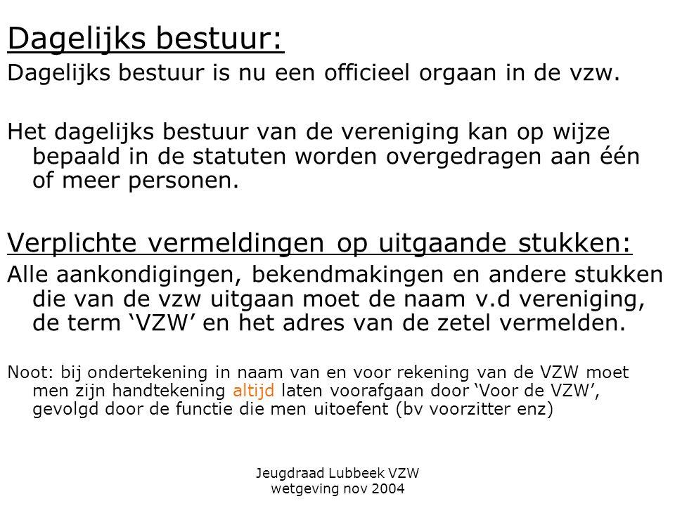 Jeugdraad Lubbeek VZW wetgeving nov 2004 Dagelijks bestuur: Dagelijks bestuur is nu een officieel orgaan in de vzw.