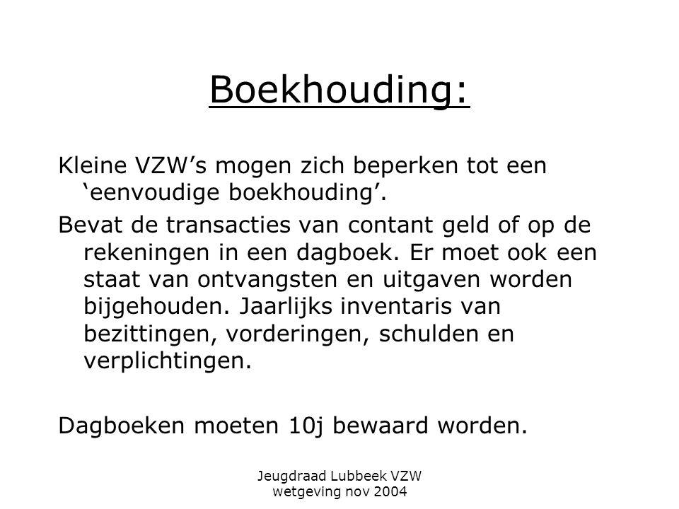 Jeugdraad Lubbeek VZW wetgeving nov 2004 Boekhouding: Kleine VZW's mogen zich beperken tot een 'eenvoudige boekhouding'.