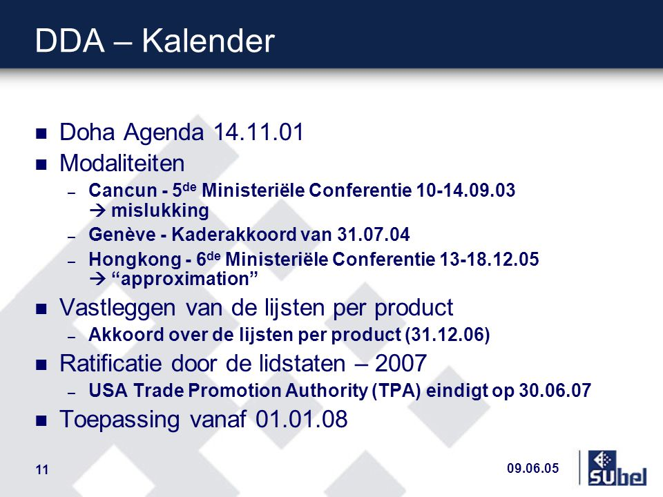 09.06.05 11 DDA – Kalender n Doha Agenda 14.11.01 n Modaliteiten – Cancun - 5 de Ministeriële Conferentie 10-14.09.03  mislukking – Genève - Kaderakk