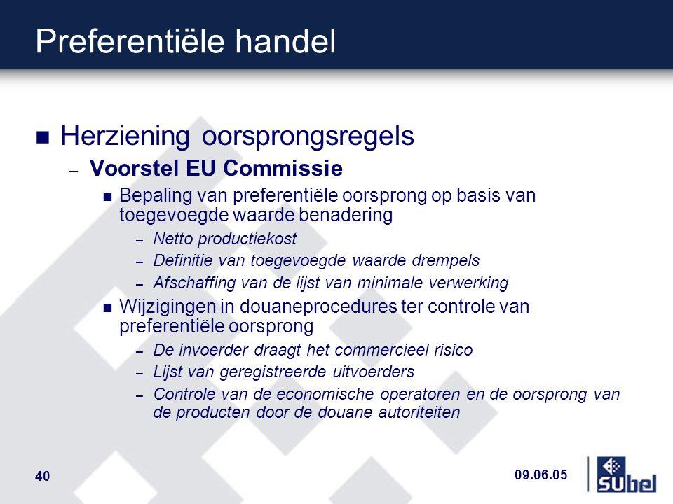 09.06.05 40 Preferentiële handel n Herziening oorsprongsregels – Voorstel EU Commissie n Bepaling van preferentiële oorsprong op basis van toegevoegde