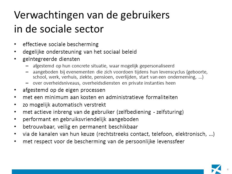 Dienstenintegratie in de sociale sector een datawarehouse arbeidsmarkt en sociale bescherming met gegevens afkomstig van alle takken van de sociale zekerheid als basis voor beleidsondersteuning, beleidsevaluatie en onderzoeksondersteuning geïntegreerde portaalomgeving met – informatie over alle aspecten van de sociale zekerheid – elektronische transacties voor burgers, ondernemingen, hun dienstverleners en beroepsbeoefenaars – geharmoniseerde instructies en een beschrijving van het gehanteerde, multifunctionele informatiemodel – een persoonlijke pagina voor elke burger, onderneming, dienstverlener en beroepsbeoefenaar een geïntegreerd, via verschillende kanalen bereikbaar contact center Eranova ondersteund door een customer relationship management tool, en werkend met strikte service level agreements (SLA's) 35