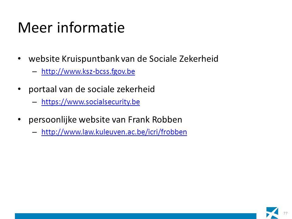 Meer informatie website Kruispuntbank van de Sociale Zekerheid – http://www.ksz-bcss.fgov.be http://www.ksz-bcss.fgov.be portaal van de sociale zekerh