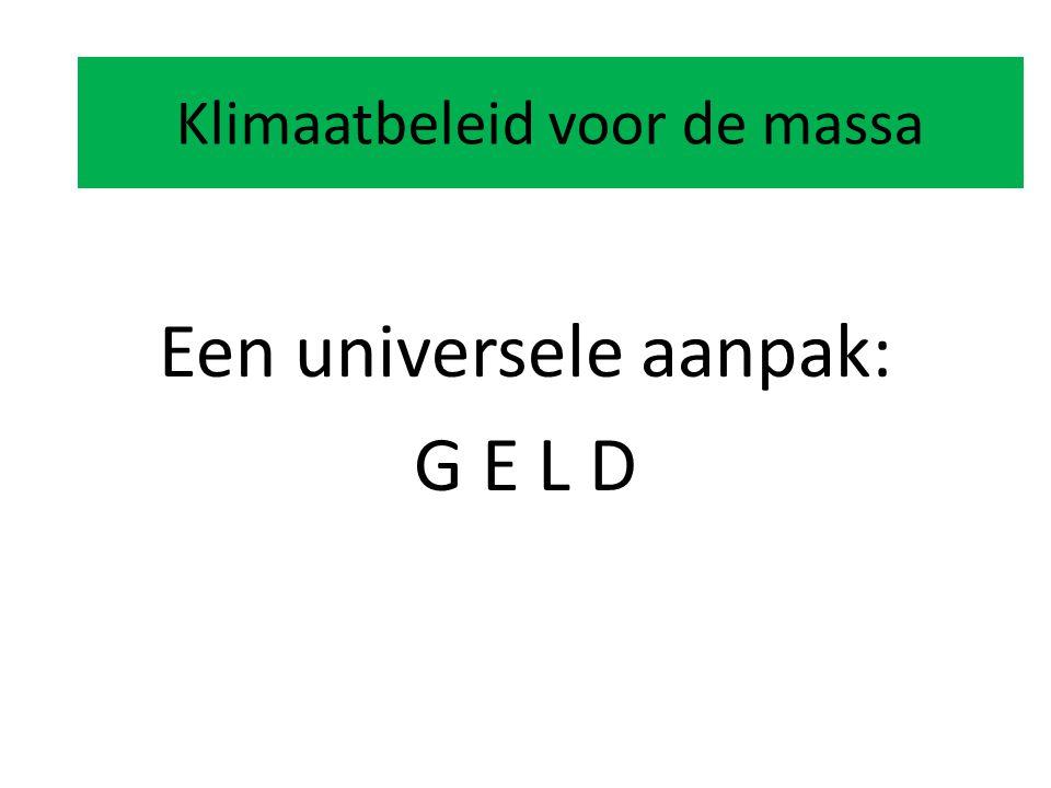 Klimaatbeleid voor de massa Een universele aanpak: G E L D Klimaatbeleid voor de massa