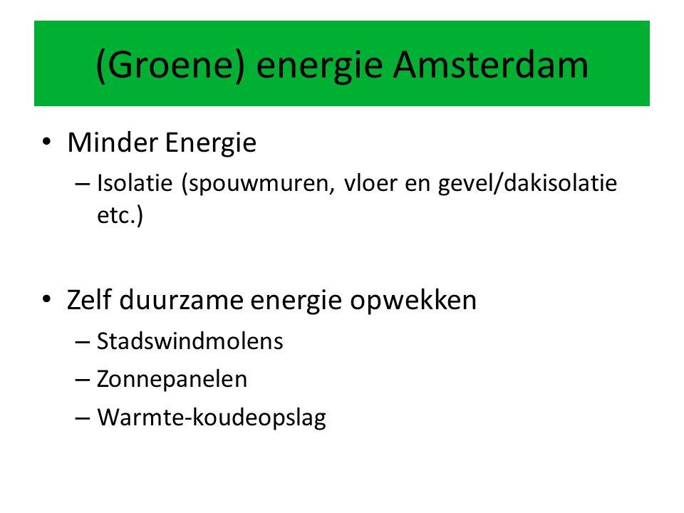 (Groene) energie Amsterdam Minder Energie – Isolatie (spouwmuren, vloer en gevel/dakisolatie etc.) Zelf duurzame energie opwekken – Stadswindmolens – Zonnepanelen – Warmte-koudeopslag