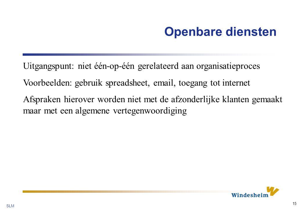 SLM 15 Openbare diensten Uitgangspunt: niet één-op-één gerelateerd aan organisatieproces Voorbeelden: gebruik spreadsheet, email, toegang tot internet Afspraken hierover worden niet met de afzonderlijke klanten gemaakt maar met een algemene vertegenwoordiging