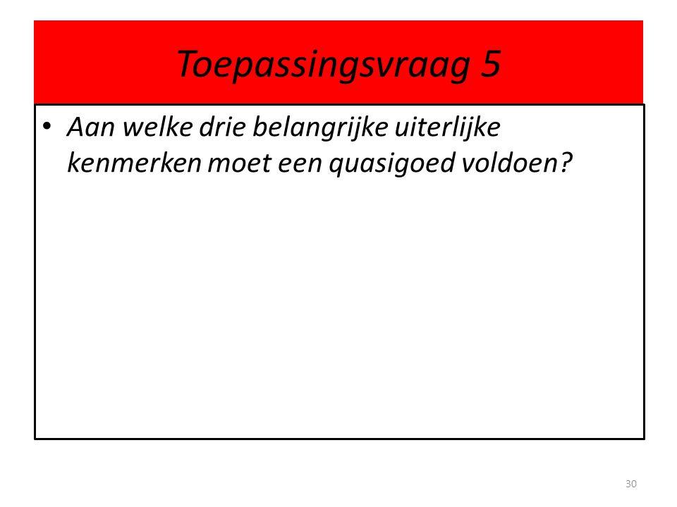 Toepassingsvraag 5 Aan welke drie belangrijke uiterlijke kenmerken moet een quasigoed voldoen? 30