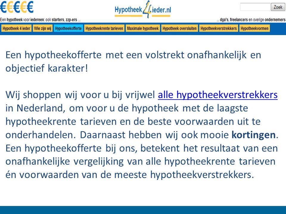 Een hypotheekofferte met een volstrekt onafhankelijk en objectief karakter! Wij shoppen wij voor u bij vrijwel alle hypotheekverstrekkers in Nederland