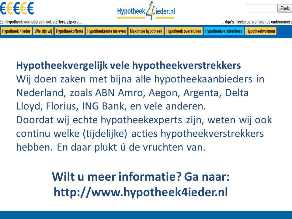 Hypotheekvergelijk vele hypotheekverstrekkers Wij doen zaken met bijna alle hypotheekaanbieders in Nederland, zoals ABN Amro, Aegon, Argenta, Delta Lloyd, Florius, ING Bank, en vele anderen.