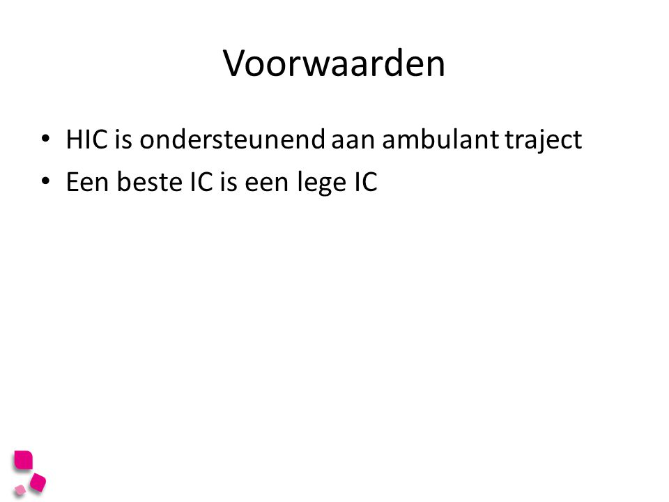 Voorwaarden HIC is ondersteunend aan ambulant traject Een beste IC is een lege IC