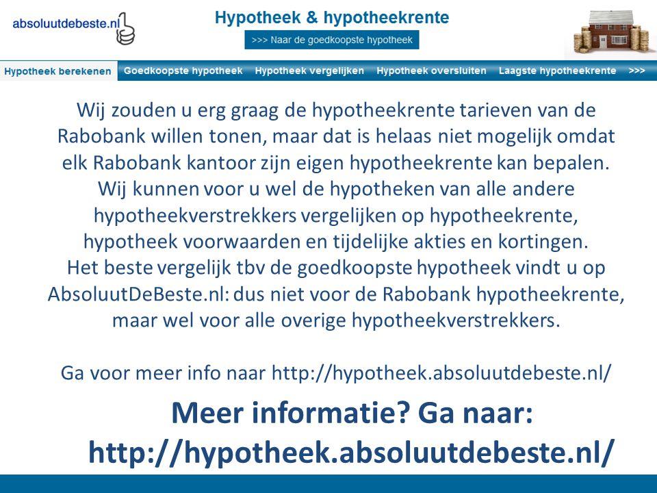 Wij zouden u erg graag de hypotheekrente tarieven van de Rabobank willen tonen, maar dat is helaas niet mogelijk omdat elk Rabobank kantoor zijn eigen hypotheekrente kan bepalen.