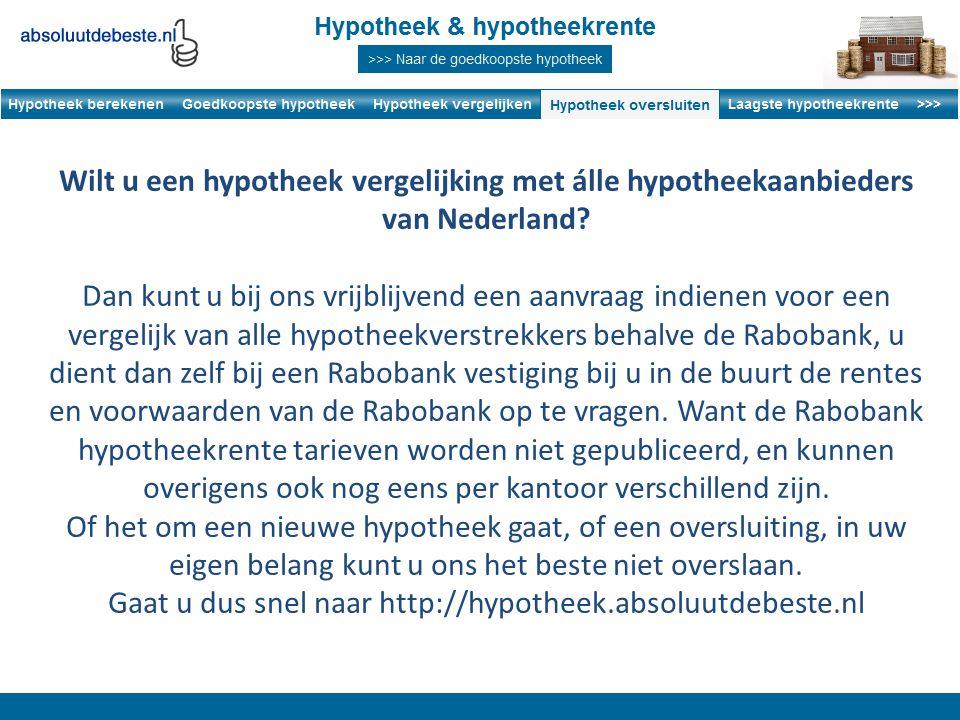 Wilt u een hypotheek vergelijking met álle hypotheekaanbieders van Nederland.