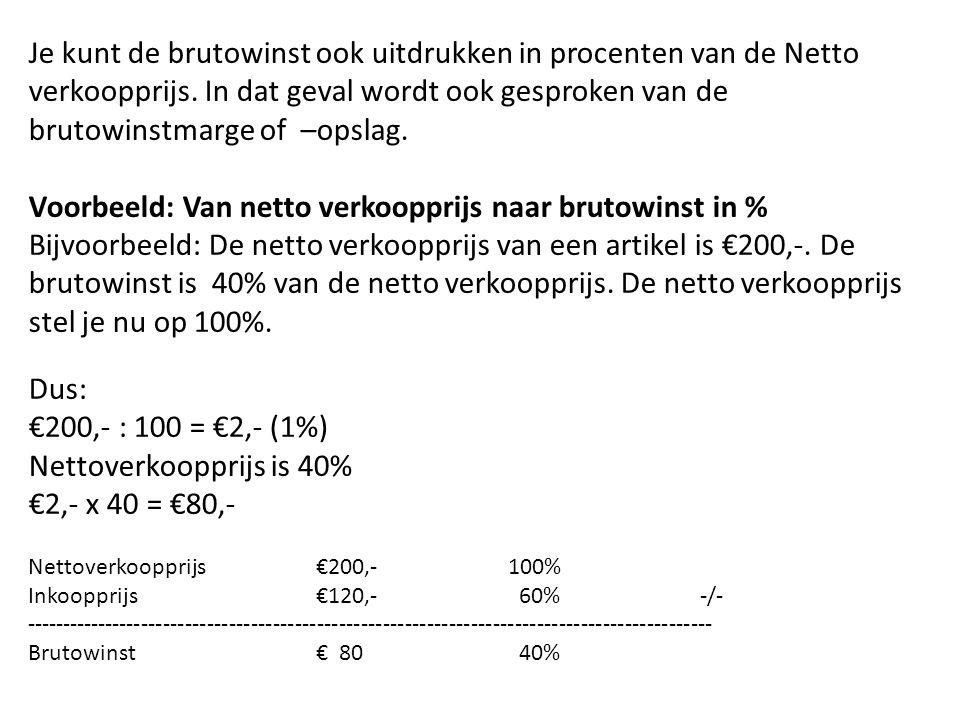 Je kunt de brutowinst ook uitdrukken in procenten van de Netto verkoopprijs. In dat geval wordt ook gesproken van de brutowinstmarge of –opslag. Voorb