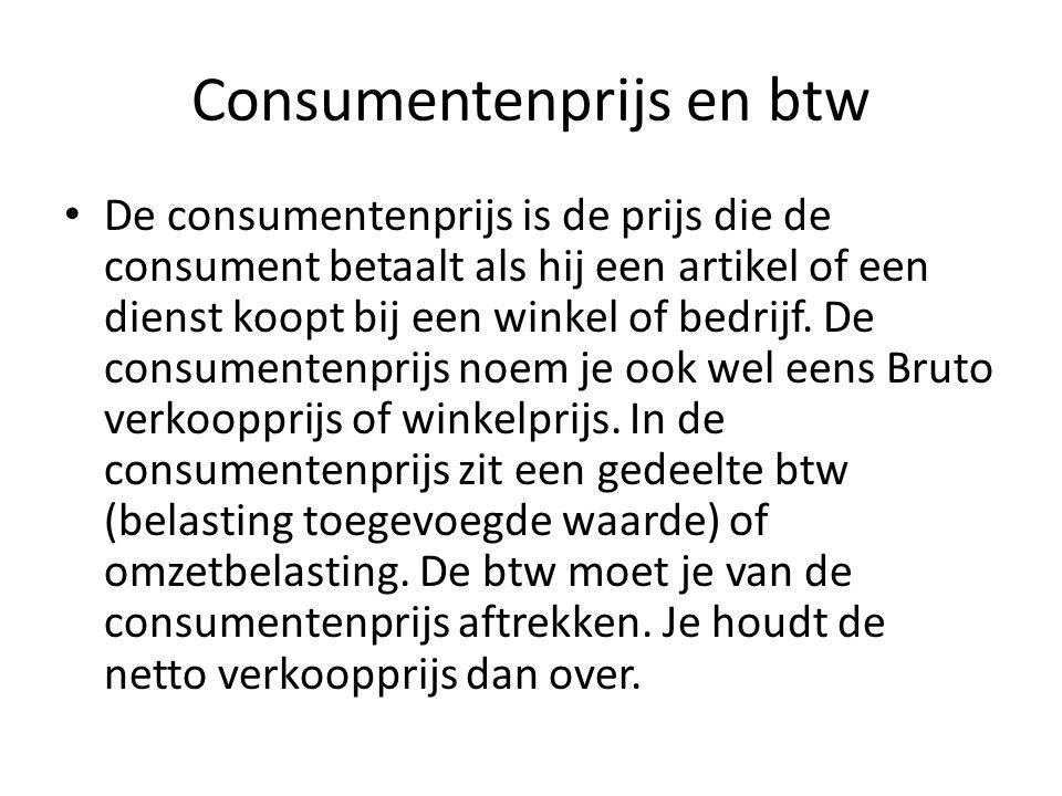 Consumentenprijs en btw De consumentenprijs is de prijs die de consument betaalt als hij een artikel of een dienst koopt bij een winkel of bedrijf. De