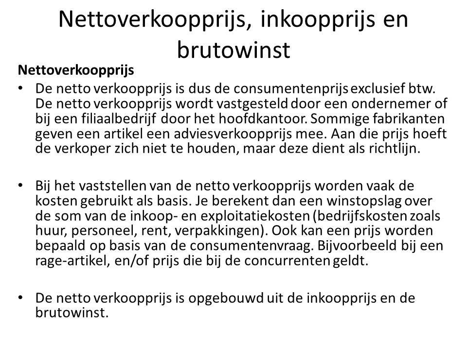 Nettoverkoopprijs, inkoopprijs en brutowinst Nettoverkoopprijs De netto verkoopprijs is dus de consumentenprijs exclusief btw.