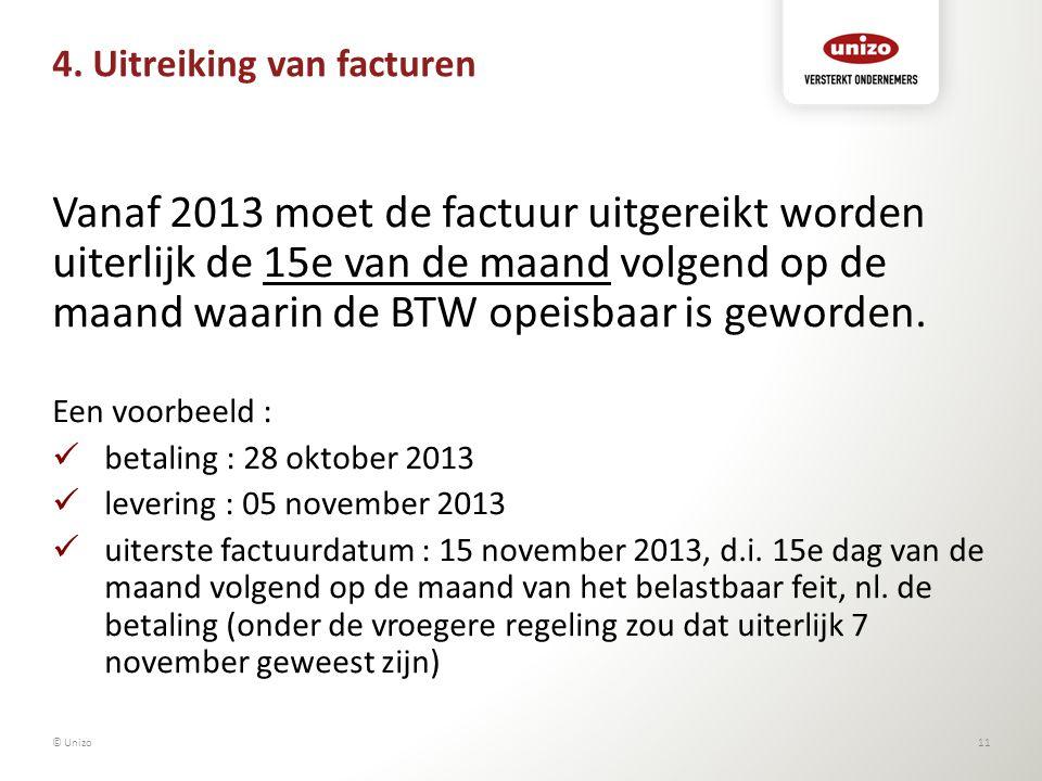 4. Uitreiking van facturen Vanaf 2013 moet de factuur uitgereikt worden uiterlijk de 15e van de maand volgend op de maand waarin de BTW opeisbaar is g