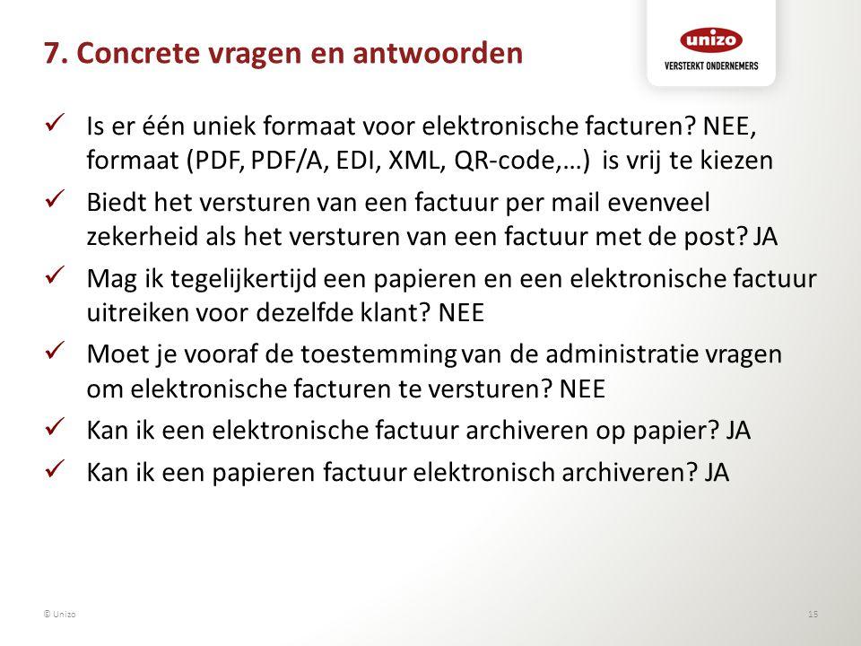 7. Concrete vragen en antwoorden Is er één uniek formaat voor elektronische facturen? NEE, formaat (PDF, PDF/A, EDI, XML, QR-code,…) is vrij te kiezen