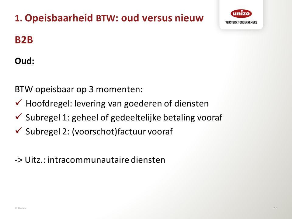 1. Opeisbaarheid BTW : oud versus nieuw B2B Oud: BTW opeisbaar op 3 momenten: Hoofdregel: levering van goederen of diensten Subregel 1: geheel of gede