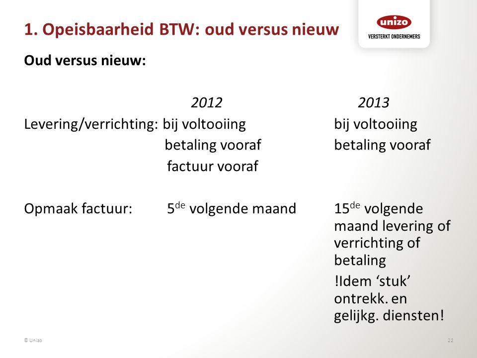 1. Opeisbaarheid BTW: oud versus nieuw Oud versus nieuw: 20122013 Levering/verrichting: bij voltooiingbij voltooiing betaling voorafbetaling vooraf fa