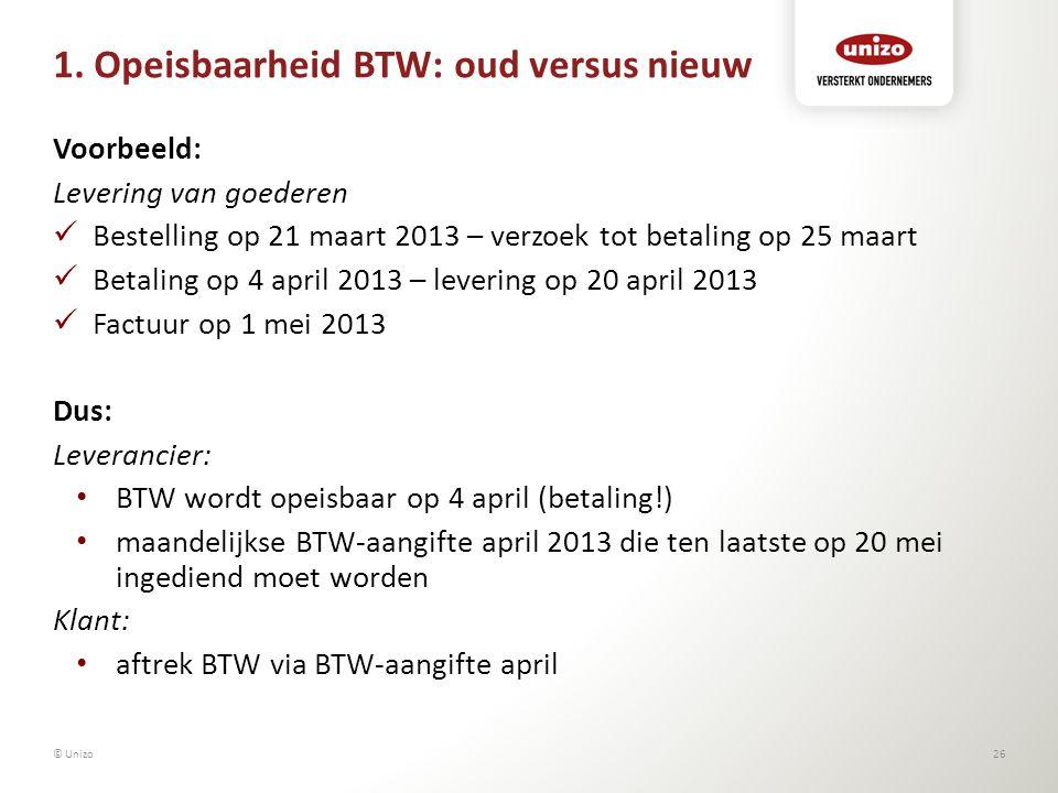 1. Opeisbaarheid BTW: oud versus nieuw Voorbeeld: Levering van goederen Bestelling op 21 maart 2013 – verzoek tot betaling op 25 maart Betaling op 4 a