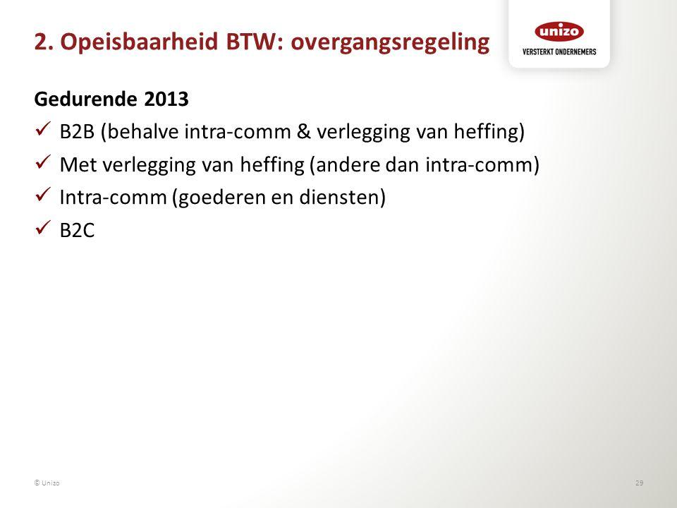 2. Opeisbaarheid BTW: overgangsregeling Gedurende 2013 B2B (behalve intra-comm & verlegging van heffing) Met verlegging van heffing (andere dan intra-