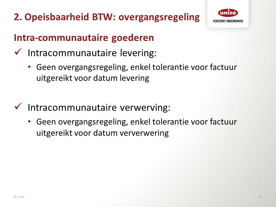 2. Opeisbaarheid BTW: overgangsregeling Intra-communautaire goederen Intracommunautaire levering: Geen overgangsregeling, enkel tolerantie voor factuu