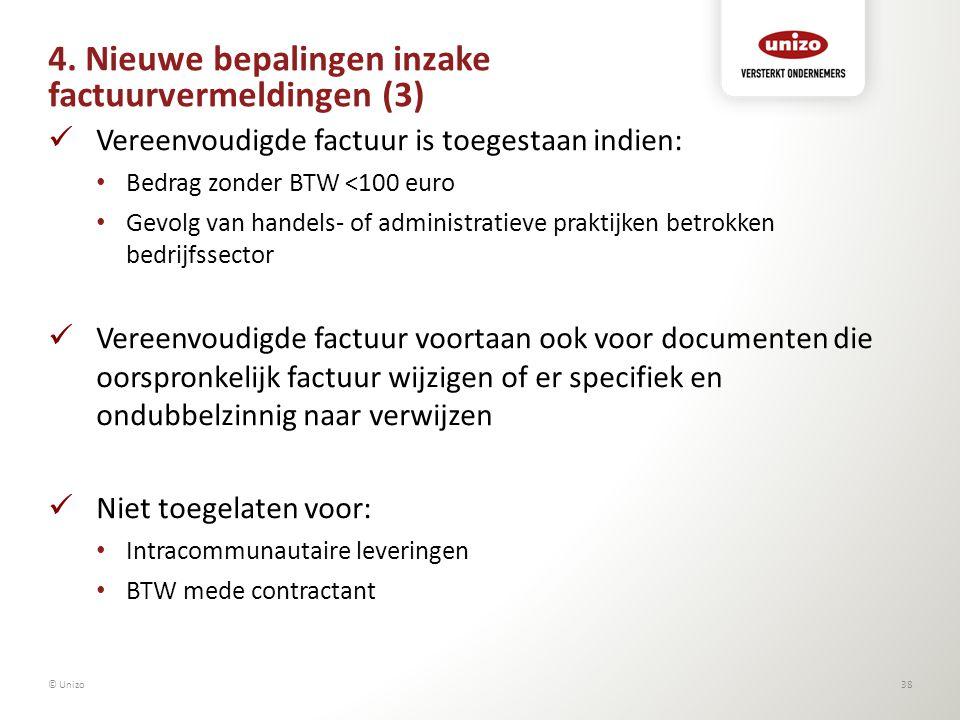 4. Nieuwe bepalingen inzake factuurvermeldingen (3) Vereenvoudigde factuur is toegestaan indien: Bedrag zonder BTW <100 euro Gevolg van handels- of ad