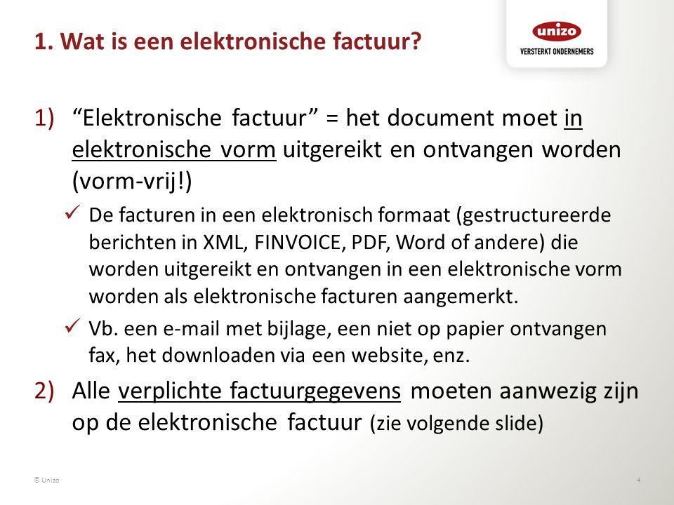 """1. Wat is een elektronische factuur? © Unizo4 1)""""Elektronische factuur"""" = het document moet in elektronische vorm uitgereikt en ontvangen worden (vorm"""